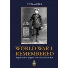 World War 1 Remembered - Royal Marines Buglers and Musicians at War