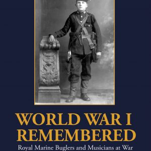 Book - World War 1 Remembered - Royal Marines Buglers and Musicians at War.