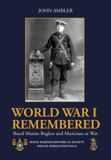 Book - World War 1 Remembered - Royal Marines Buglers and Musicians at War.