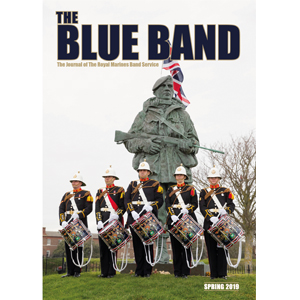The Blue Band Magazine – The Journal of The Royal Marines Band Service. Spring 2019 Edition